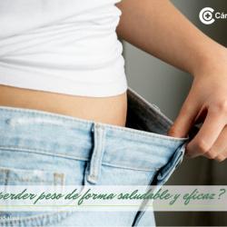 ¿Cómo perder peso de forma saludable y eficaz?